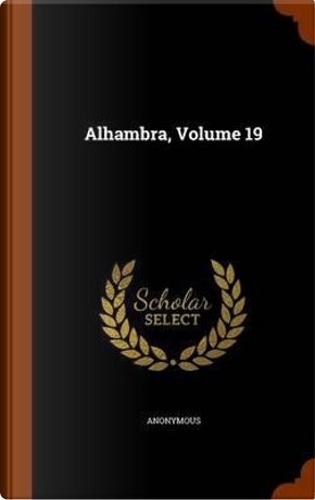 Alhambra, Volume 19 by ANONYMOUS