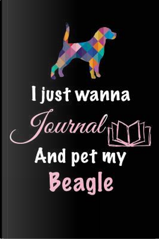I Just Wanna Journal and Pet My Beagle by Blank Book Billionaire