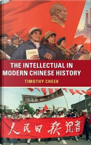 The Intellectual in Modern Chinese History by Timothy Cheek