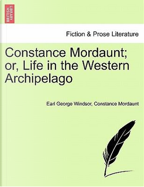 Constance Mordaunt; or, Life in the Western Archipelago by Earl George Windsor