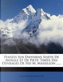 Pensees Sur Differens Sujets de Morale Et de Piete by Jean Baptiste Massillon