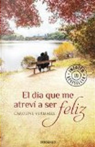 El día que me atreví a ser feliz by Caroline Vermalle
