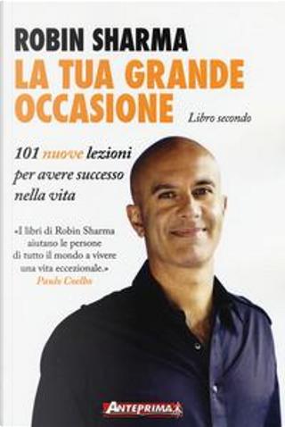 La tua grande occasione. Libro secondo. 101 nuove lezioni per avere successo nella vita by Robin S. Sharma