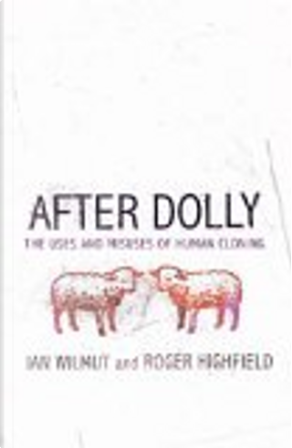 After Dolly by Ian Wilmut, Roger Highfield