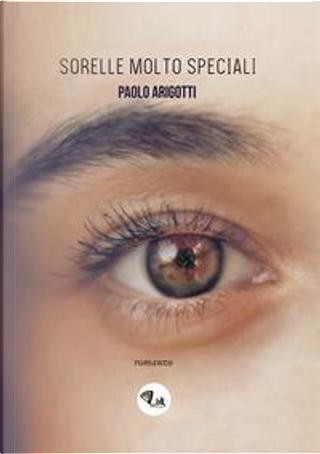 Sorelle molto speciali by Paolo Arigotti