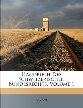 Handbuch des schweizerischen Bundesrechts. Erste Lieferung by G. Vogt