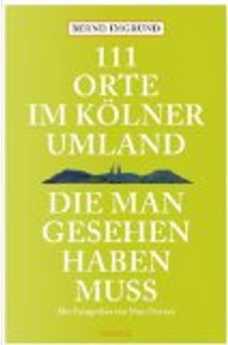 111 Orte im Kölner Umland, die man gesehen haben muß by Bernd Imgrund