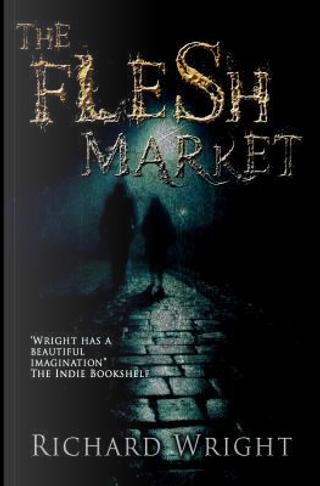 The Flesh Market by Richard T. Wright