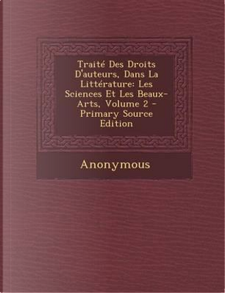 Traite Des Droits D'Auteurs, Dans La Litterature by ANONYMOUS