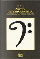Poetica del basso continuo. la scritura, la voce, le immagini by Ida Travi