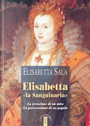 Elisabetta «la Sanguinaria» by Elisabetta Sala