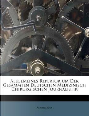 Allgemeines Repertorium Der Gesammten Deutschen Medizinisch Chirurgischen Journalistik by ANONYMOUS
