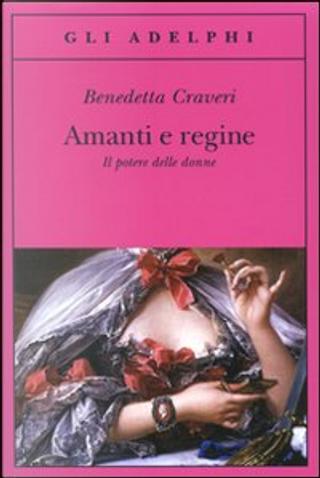 Amanti e regine by Benedetta Craveri