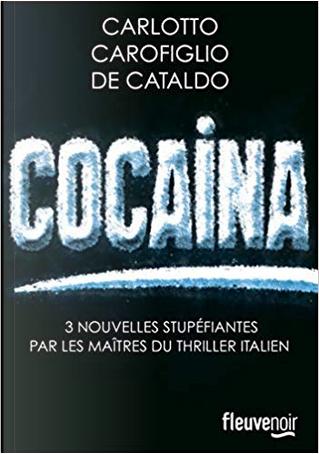 Cocaina by Giancarlo De Cataldo, Gianrico Carofiglio, Massimo Carlotto