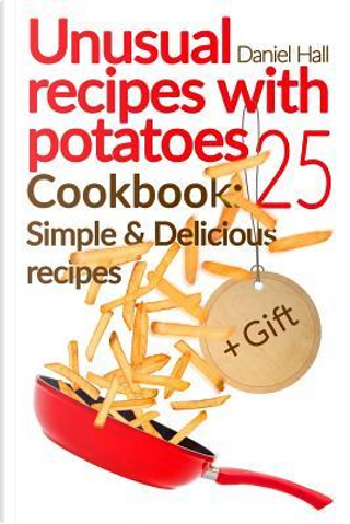 Unusual Recipes With Potatoes by Daniel Hall