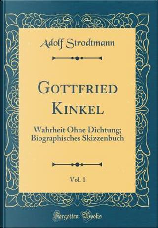 Gottfried Kinkel, Vol. 1 by Adolf Strodtmann