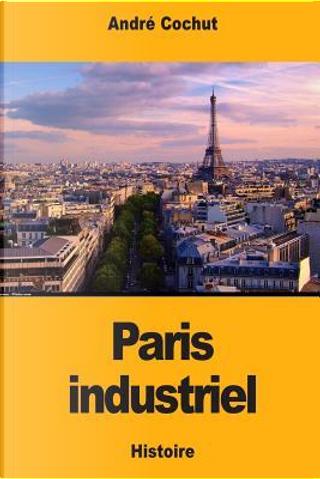 Paris industriel by André Cochut