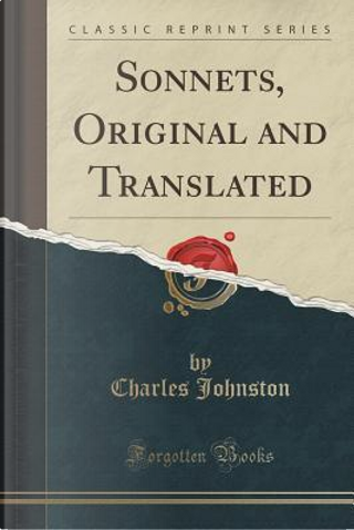 Sonnets, Original and Translated (Classic Reprint) by Charles Johnston