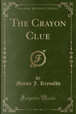 The Crayon Clue (Classic Reprint) by Minnie J. Reynolds