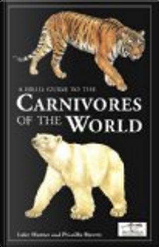 A Field Guide to the Carnivores of the World by Luke Hunter, Priscilla Barrett