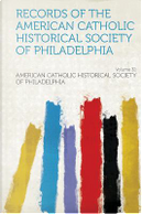 Records of the American Catholic Historical Society of Philadelphia Volume 32 by American Catholic Historic Philadelphia