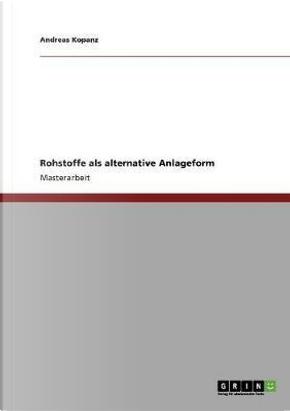 Rohstoffe als alternative Anlageform by Andreas Kopanz