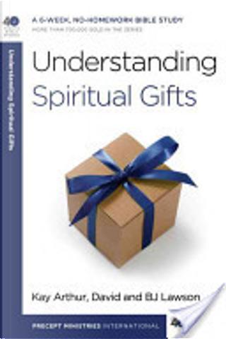 Understanding Spiritual Gifts by B J Lawson, David Lawson, Kay Arthur