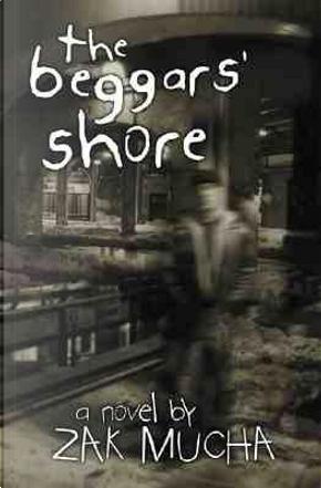 The Beggars' Shore by Zak Mucha