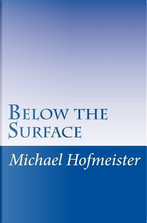 Below the Surface by Michael Hofmeister