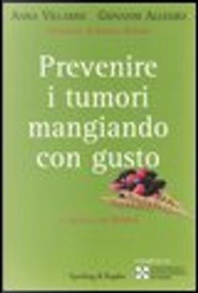 Prevenire i tumori mangiando con gusto by Anna Villarini, Giovanni Allegro