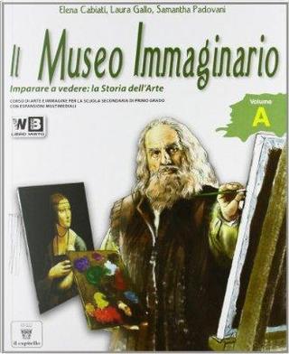 Il museo immaginario. Vol. A-B. Con arte extraeuropea e glossario. Per la Scuola media. Con espansione online by Elena Cabiati