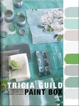 Paint box. 45 combinazioni di colore per arredare la casa by Tricia Guild