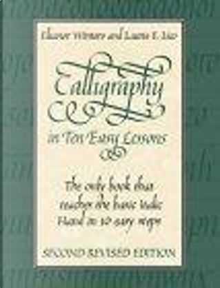 Calligraphy in Ten Easy Lessons by Eleanor Winters, Laurie E. Lico