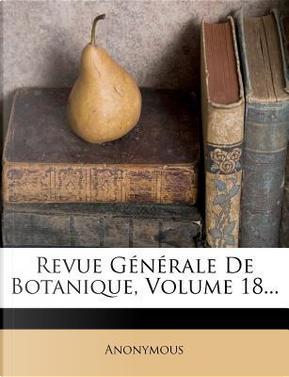 Revue Generale de Botanique, Volume 18. by ANONYMOUS
