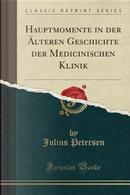 Hauptmomente in der Älteren Geschichte der Medicinischen Klinik (Classic Reprint) by Julius Petersen