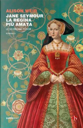 Jane Seymour, la regina più amata by Alison Weir