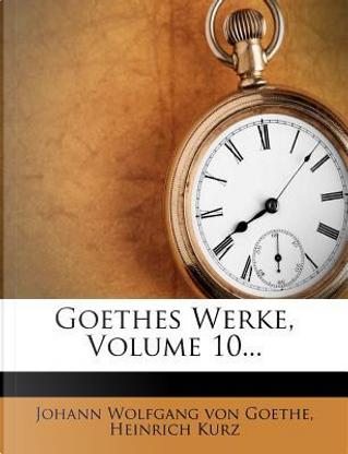 Goethes Werke, Volume 10... by Heinrich Kurz