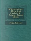 Willensfreiheit, Moral Und Strafrecht - Primary Source Edition by Julius Petersen