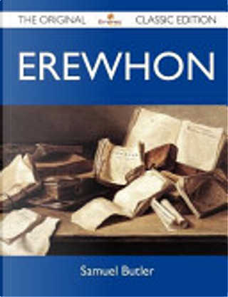 Erewhon - The Original Classic Edition by Samuel Butler