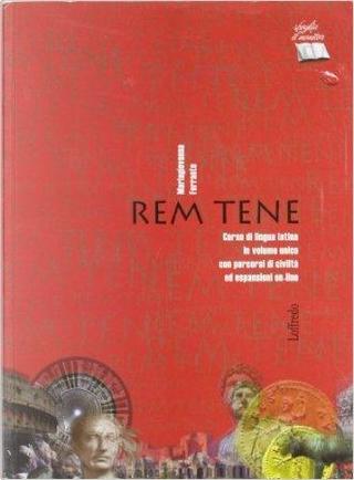 Rem tene. Corso di lingua latina. Per il biennio dei Licei. Con espansione online by Mariagiovanna Ferrante