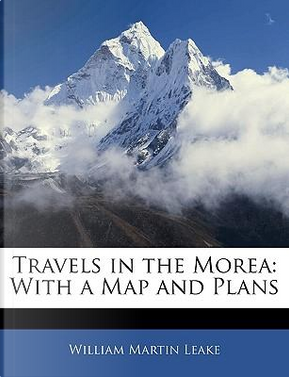 Travels in the Morea by William Martin Leake