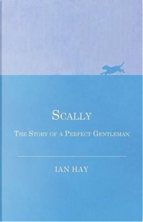 Scally - The Story of a Perfect Gentleman by Ian Hay