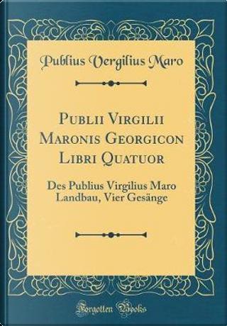 Publii Virgilii Maronis Georgicon Libri Quatuor by Publius Vergilius Maro