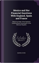Mexico and Her Financial Questions with England, Spain and France by Manuel Payno