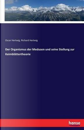 Der Organismus der Medusen und seine Stellung zur Keimblättertheorie by Oscar Hertwig