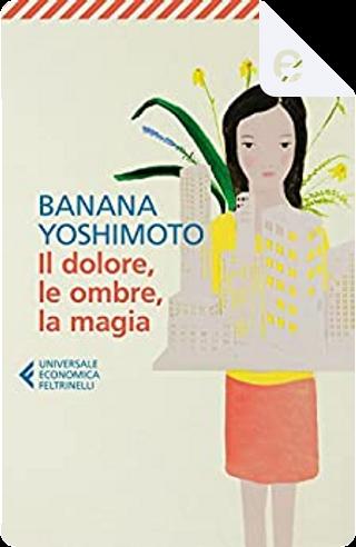 Il dolore, le ombre, la magia by Banana Yoshimoto