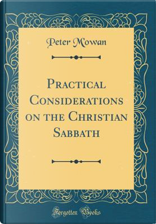 Practical Considerations on the Christian Sabbath (Classic Reprint) by Peter M'Owan