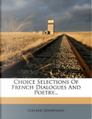 Choice Selections of French Dialogues and Poetry... by Edelbert Jeanrenaud