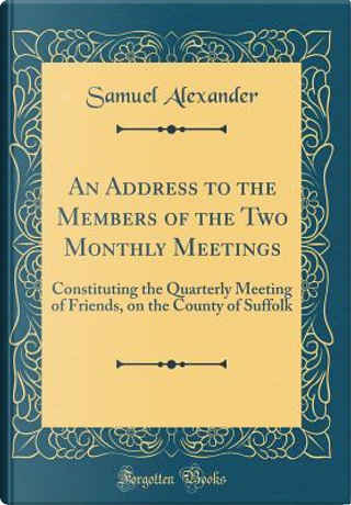 An Address to the Members of the Two Monthly Meetings by Samuel Alexander