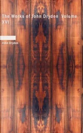 The Works of John Dryden by John Dryden